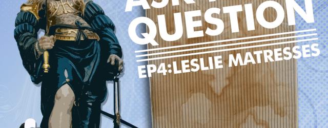 Let Me Ask You A Question Ep4: Leslie Matresses