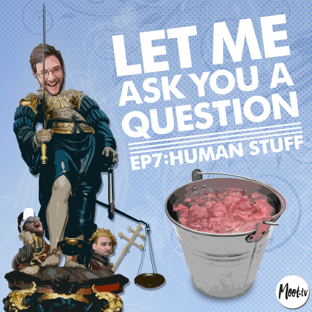 Let Me Ask You A Question Ep7: Human Stuff