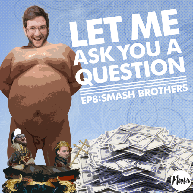 Let Me Ask You A Question Ep8: Smash Brothers