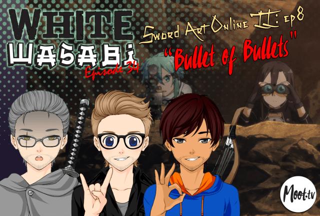 "White Wasabi Ep34: Sword Art Online 2 Ep 8 ""Bullet of Bullets"""