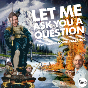 Let Me Ask You A Question Ep24: Taking Down Facebook