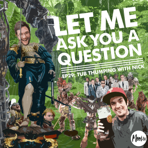 Let Me Ask You A Question Ep29: Tub Thumping With Nick