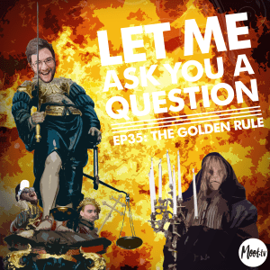 Let Me Ask You A Question Ep35: The Golden Rule