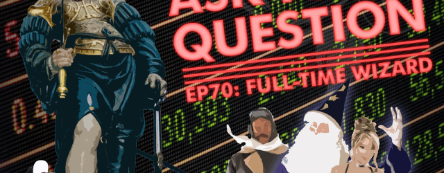 Let Me Ask You A Question Ep70: Full-Time Wizard