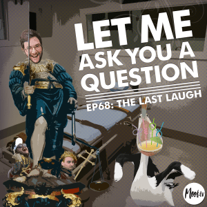 Let Me Ask You A Question Ep68: The Last Laugh
