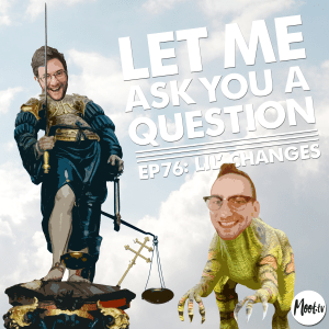 Let Me Ask You A Question Ep76: Lil' Changes
