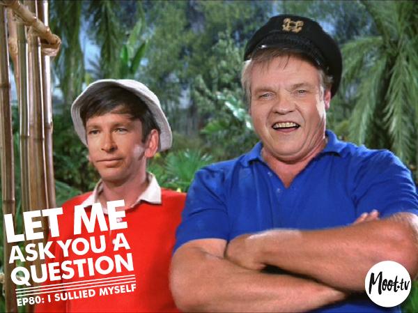 John Denver Gilligan and Meatload Skipper Let Me Ask You A Question Podcast episode I Sullied Myself