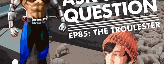 Let Me Ask You A Question Podcast Ep85: The Troulester