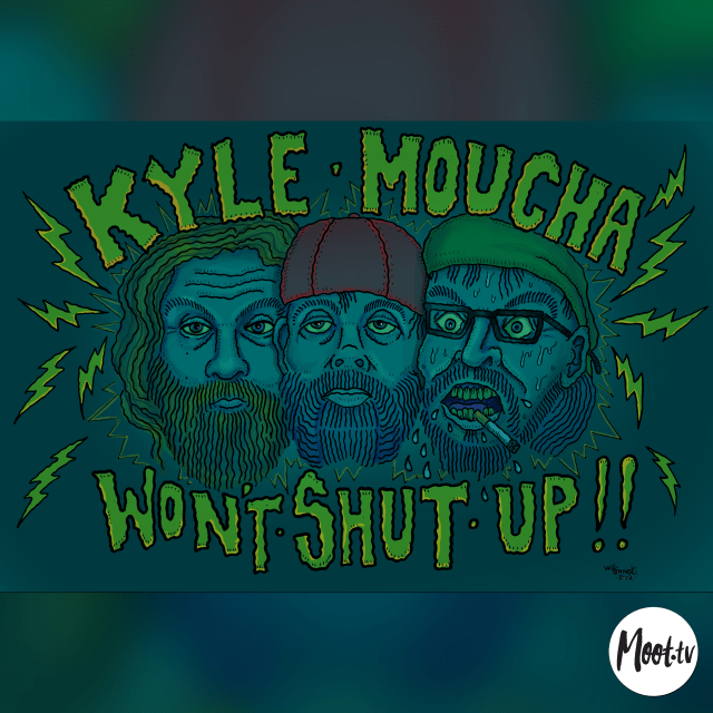 Kyle Moucha Wont Shut Up the Podcast