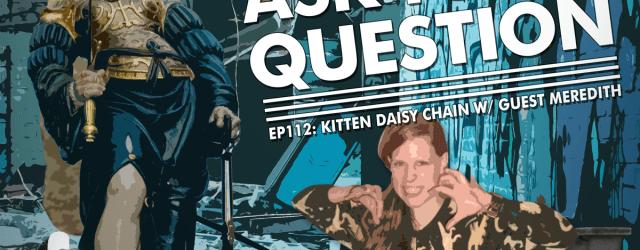 LMAYAQ Ep112: Kitten Daisy Chain w/ Guest Meredith