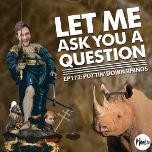 LMAYAQ Ep172: Puttin' Down Rhinos