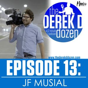 EPISODE 13 - JF Musial – the Derek D Dozen