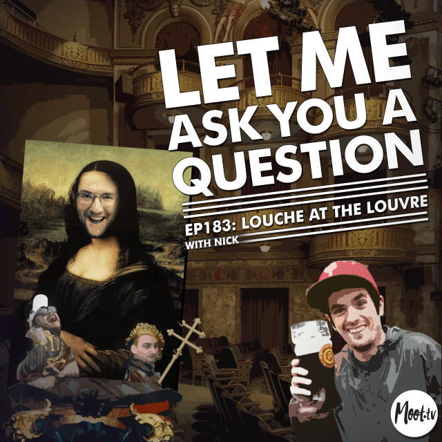 Ep183: Louche At the Louvre with Nick - LMAYAQ