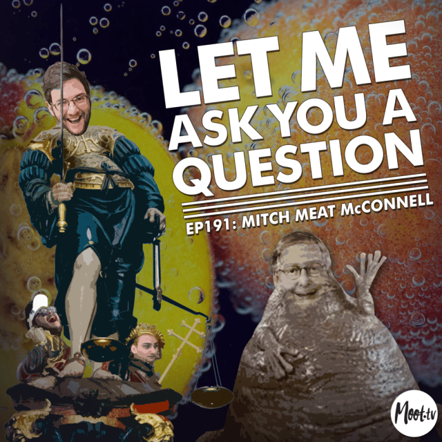 Ep191: Mitch Meat McConnell - LMAYAQ