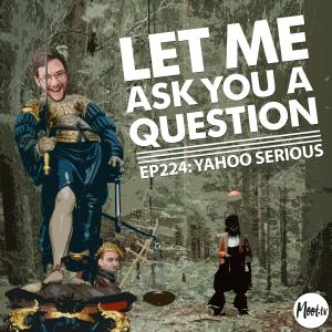 Ep224: Yahoo Serious - LMAYAQ