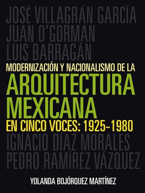 Modernización y nacionalismo de la arquitectura mexicana en cinco voces: 1925-1980 libro gratis