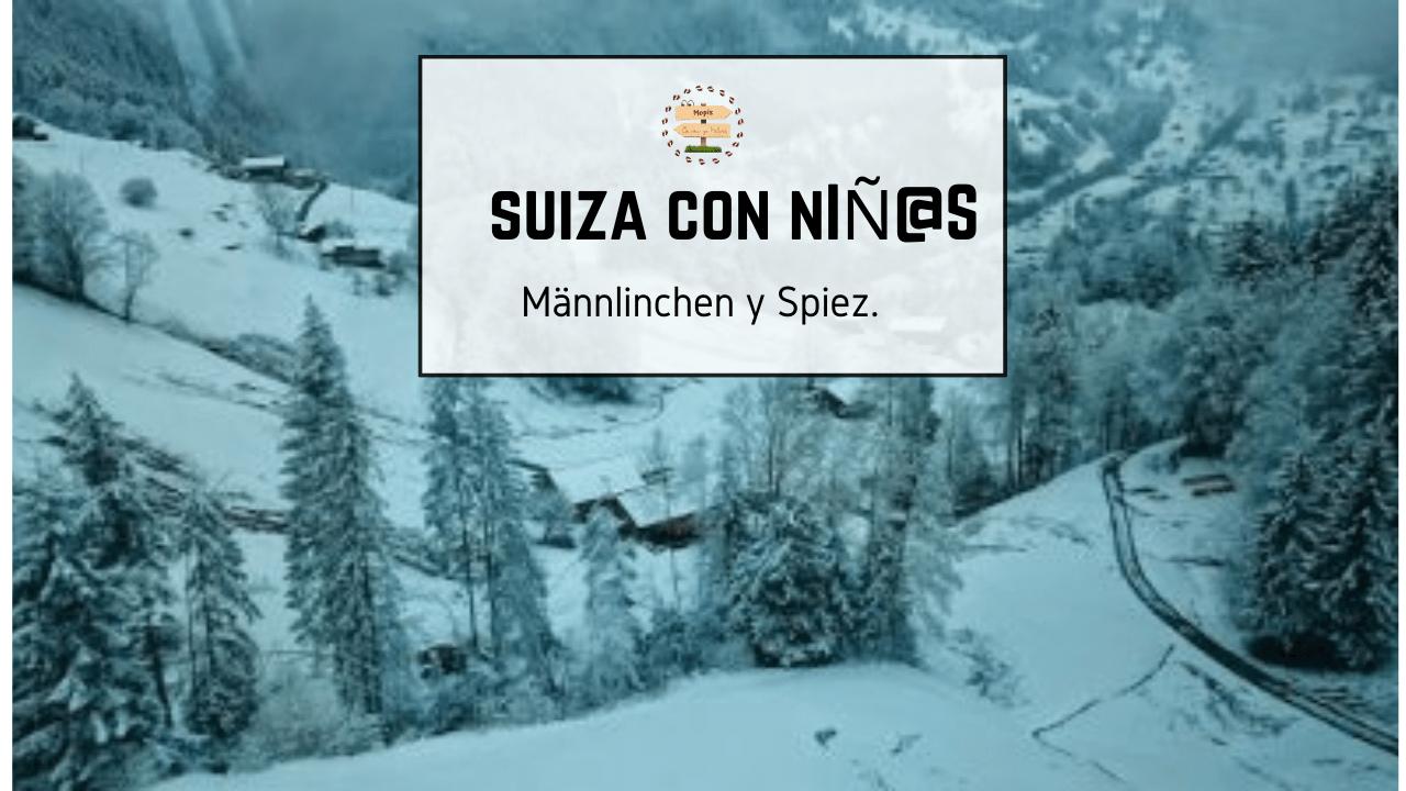 Suiza con los niños. Männlinchen y Spiez.