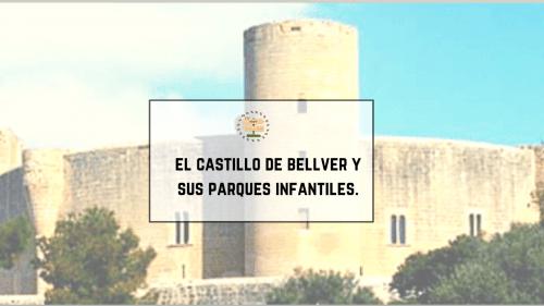 El Castillo de Bellver y sus parques infantiles.