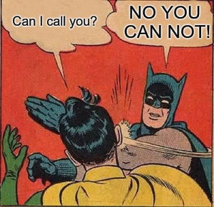 You are not Batman. Do not slap your recruiter.
