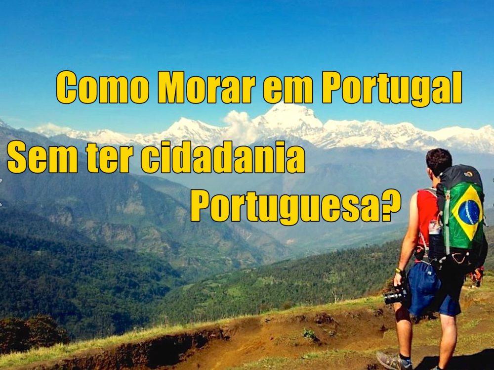 Como Morar em Portugal sem ter cidadania Portuguesa