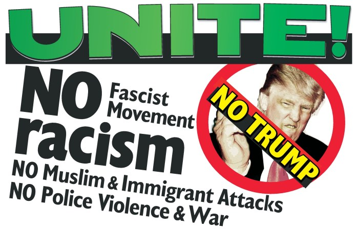 No Trump, No Racism, No Fascism, No Muslim and immigrant Attacks, No Police Violence and War - Unite