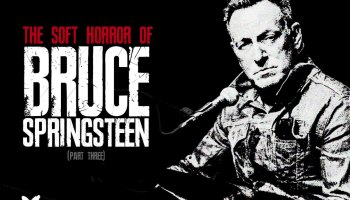The Soft Horror of Bruce Springsteen [Part 3)