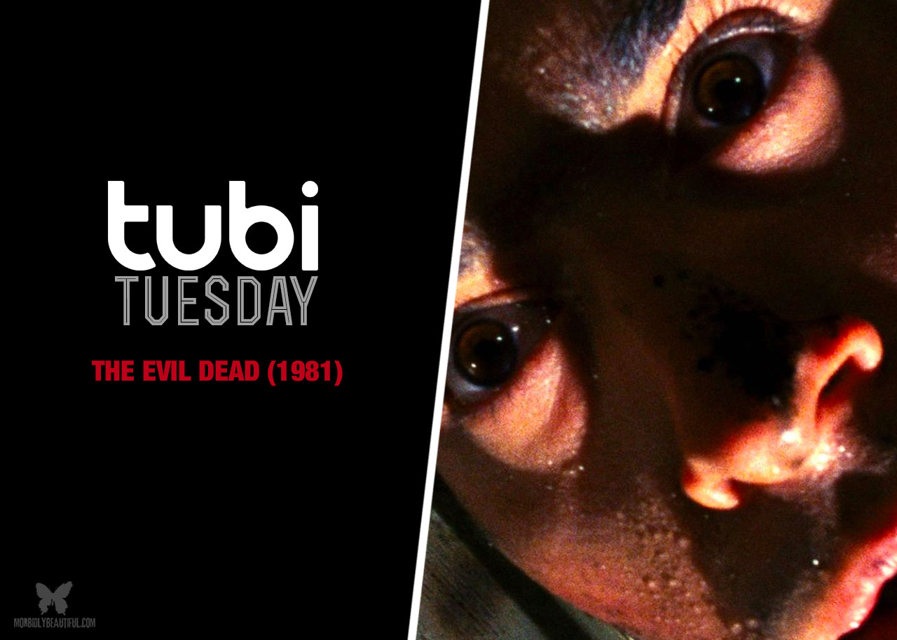 Tubi Tuesday The Evil Dead 1981 Morbidly Beautiful