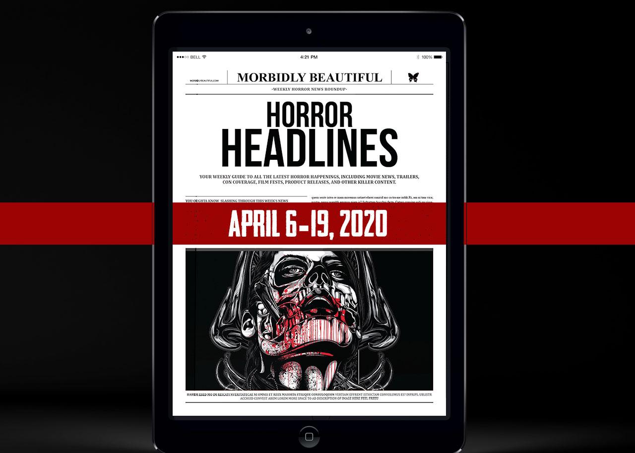 Horror Headlines April 6-19, 2020