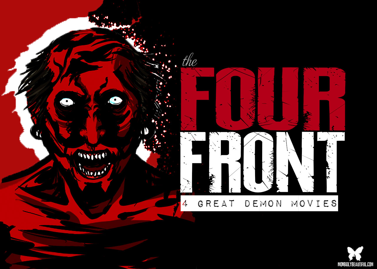 The Four Front Of Horror 4 Must See Demon Movies Morbidly Beautiful