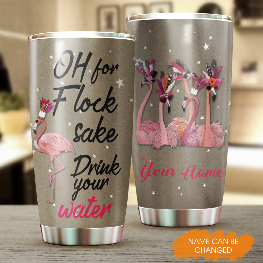 Funnny Flamingo Oh For Flocks Sake Drink The Water Personalized Stainless Steel Tumbler YZH2701001