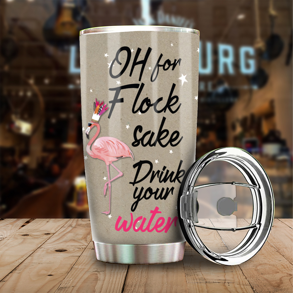 Funnny Flamingo Oh For Flocks Sake Drink The Water Personalized Stainless Steel Tumbler YZH27010012
