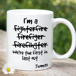 I m a Firefighter First In Last Out Funny Personalized Coffee Mug 4 YZC1902110