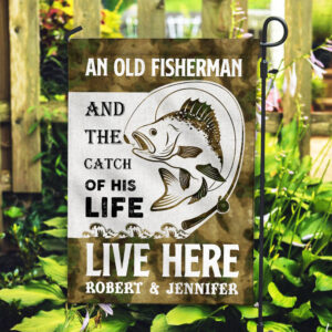 An Old Fisherman And The Catch Of His Life Live Here Personalized Garden Flag