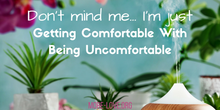 Getting Comfortable With Being Uncomfortable