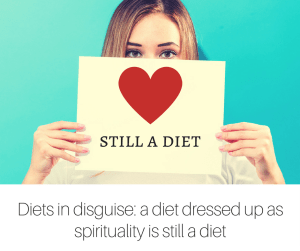 Diets in disguise- a diet dressed up as spirituality is still a diet (1)
