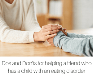 Dos and Don'ts for helping a friend who has a child with an eating disorder