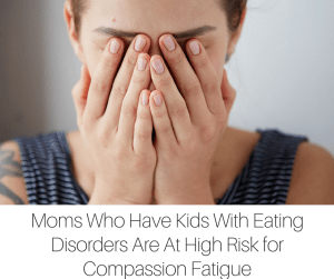 Moms Who Have Kids With Eating Disorders Are At High Risk for Compassion Fatigue-2