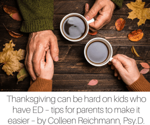 Thanksgiving can be hard on kids who have eating disorders – tips for parents to make it easier – by Colleen Reichmann, Psy.D.