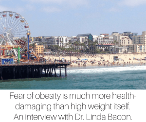 Worried about the kids? Fear of obesity is much more health-damaging than high weight itself. An interview with Dr. Linda Bacon.