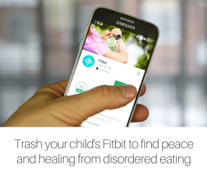 Trash your child's Fitbit to find peace and healing from disordered eating-2