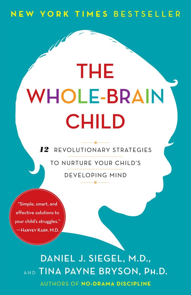 Book Cover: The Whole-Brain Child: 12 Revolutionary Strategies to Nurture Your Child's Developing Mind