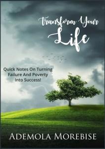 Transform Your Life By Ademola Morebise