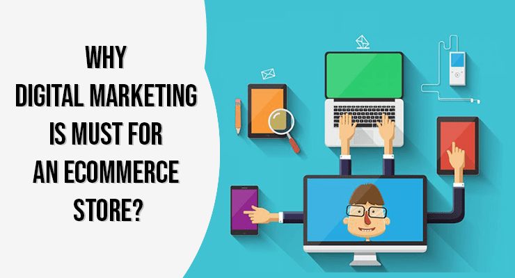 Why Digital Marketing is Must for an Ecommerce Store?