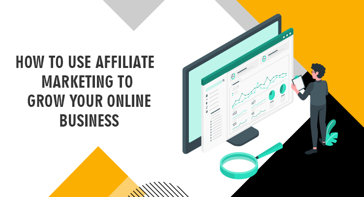 How to Use Affiliate Marketing To Grow Your Online