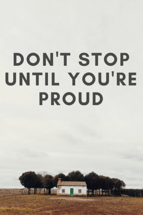 Don't stop until you're proud