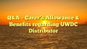 Q&A - Carer's Allowance & Benefits regarding UWDC Distributor