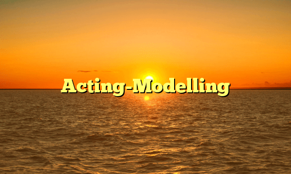 Acting Modelling