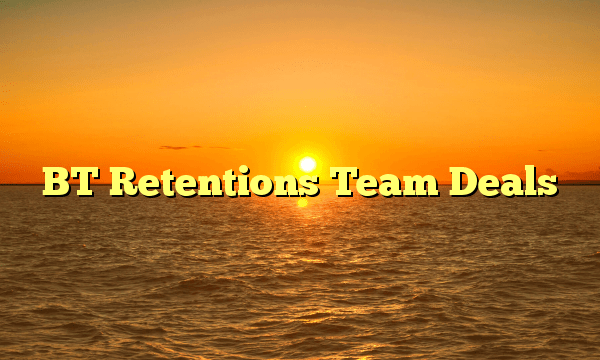 BT Retentions Team Deals