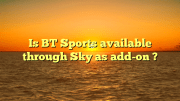 Is BT Sports available through Sky as add-on ?