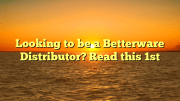 Looking to be a Betterware Distributor? Read this 1st